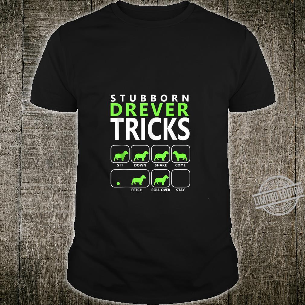 Drever dog Stubborn Drever Tricks Shirt