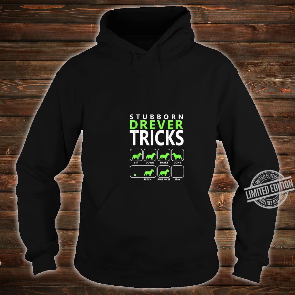 Drever dog Stubborn Drever Tricks Shirt hoodie