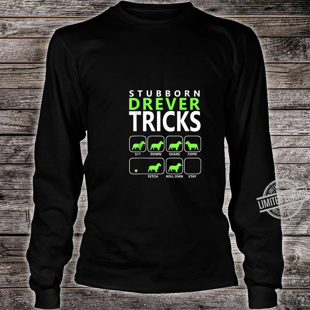 Drever dog Stubborn Drever Tricks Shirt long sleeved