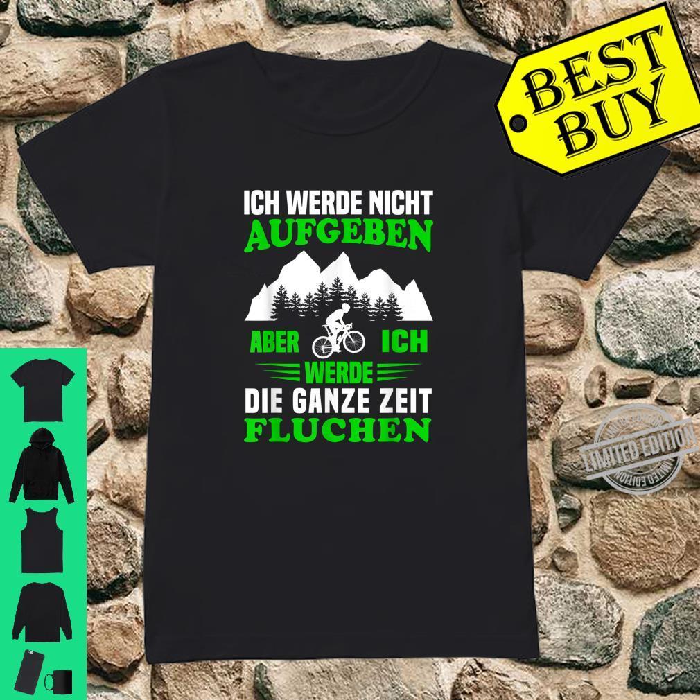 Ich werde nicht aufgeben MTB Mountainbike Radfahrer Spruch Shirt ladies tee
