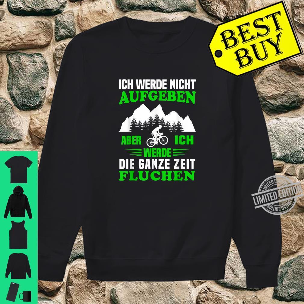 Ich werde nicht aufgeben MTB Mountainbike Radfahrer Spruch Shirt sweater