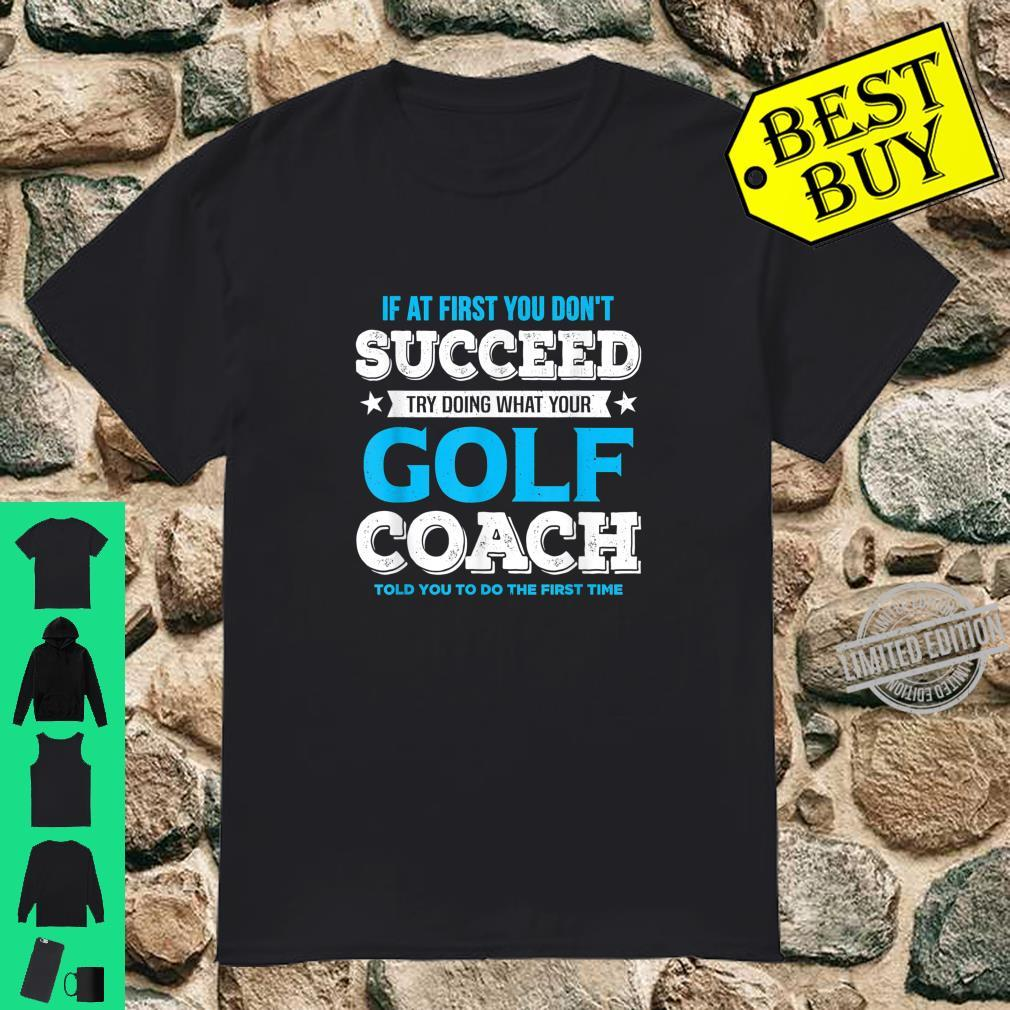If At First You Don't Succeed Golf Coach Shirt