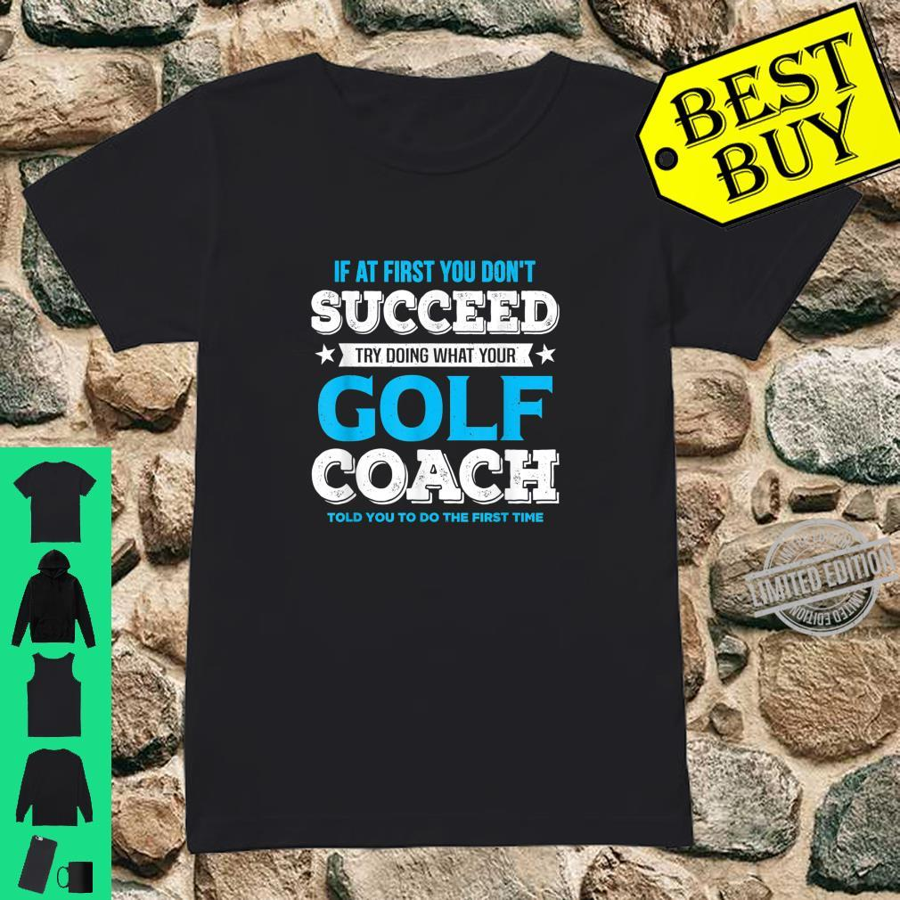 If At First You Don't Succeed Golf Coach Shirt ladies tee