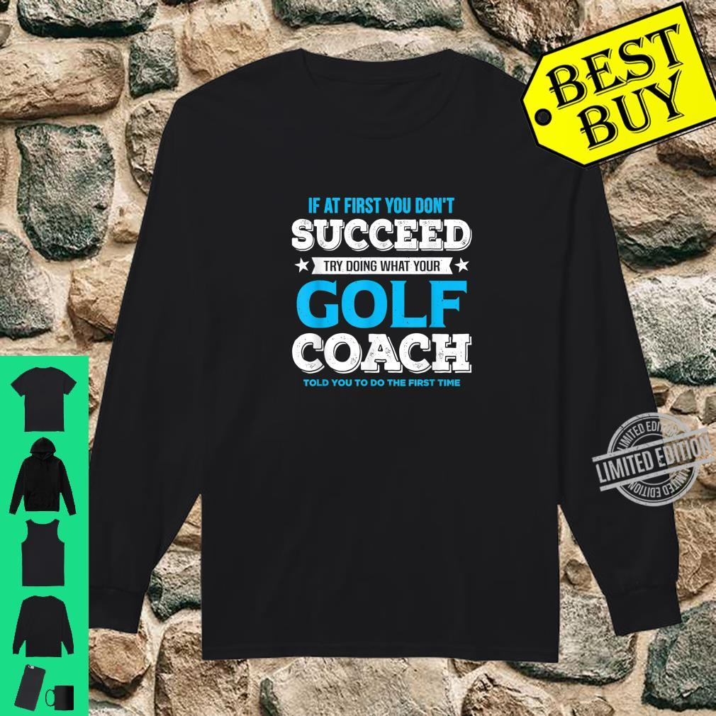 If At First You Don't Succeed Golf Coach Shirt long sleeved