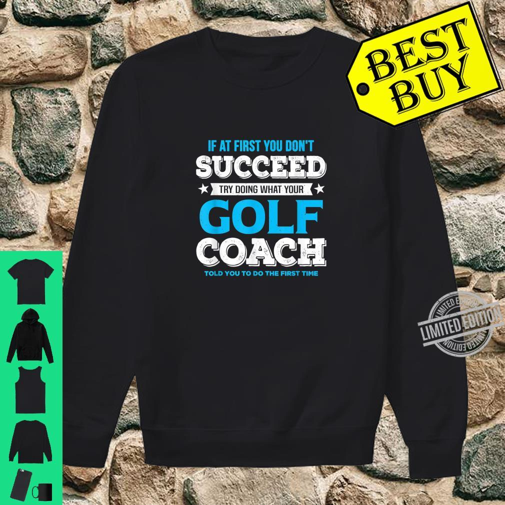 If At First You Don't Succeed Golf Coach Shirt sweater