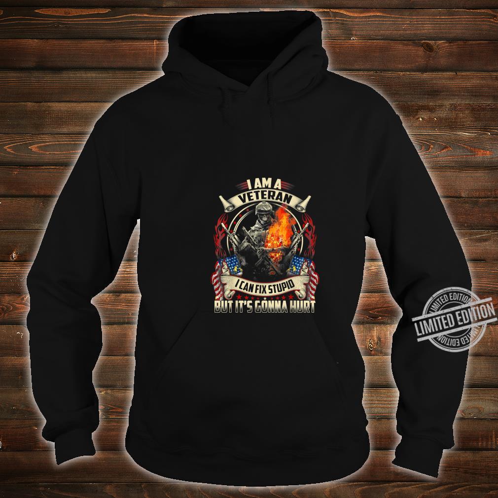 I'm a Veteran I can fix Stupid Shirt 4th Of July Shirt hoodie